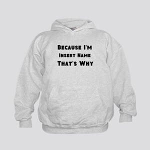 Because I'm insert name that's why Kids Hoodie