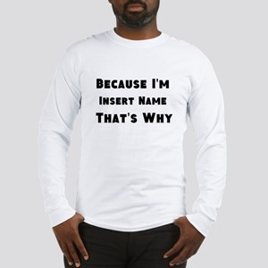 Because I'm insert name that's why Long Sleeve T-S