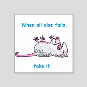 "When all else fails, fake it. Square Sticker 3"" x"