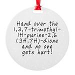 Hand over the caffeine - Round Ornament