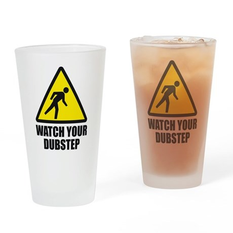 Watch your Dubstep 2c Drinking Glass