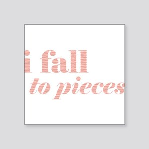 "I fall to pieces... Square Sticker 3"" x 3"""