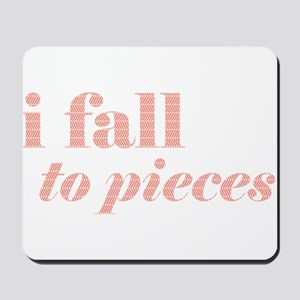 I fall to pieces... Mousepad