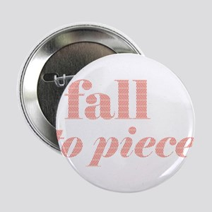 """I fall to pieces... 2.25"""" Button"""