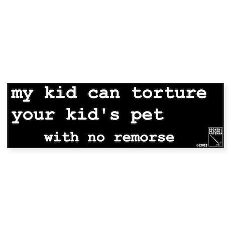 """my kid can torture"" bumper sticker"