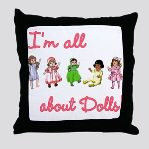 I'm All About Dolls Throw Pillow