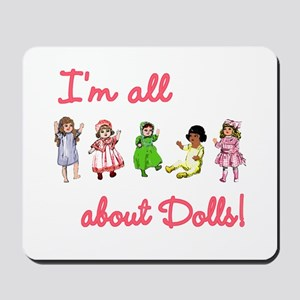 I'm All About Dolls Mousepad