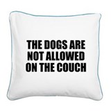 The dogs are not allowed on the couch Square Canvas Pillows