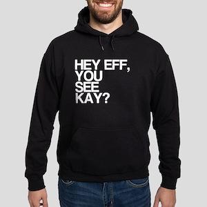 Hey Eff, You See Kay? Hoodie (dark)