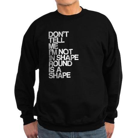 Im In Shape, Round Is A Shape Sweatshirt (dark)