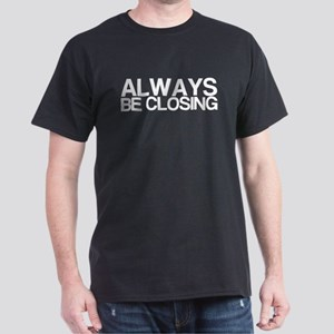 ALWAYS BE CLOSING Dark T-Shirt