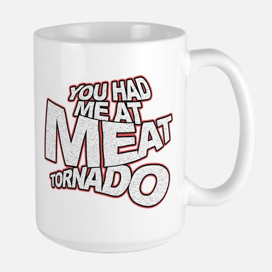 YOU HAD ME AT MEAT TORNADO Large Mug