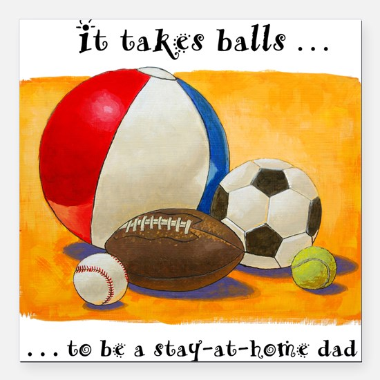 "Stay-at-home dad: balls Square Car Magnet 3"" x 3"""