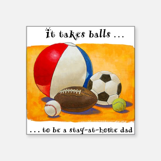 "Stay-at-home dad: balls Square Sticker 3"" x 3"""