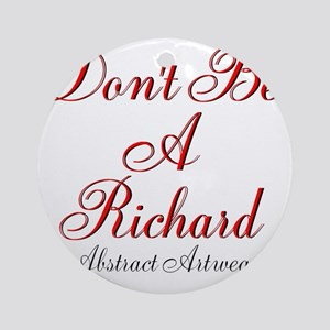 Dont Be A Richard Ornament (Round)