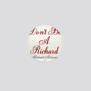 Dont Be A Richard Mini Button