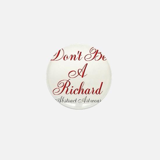 Dont Be A Richard Mini Button