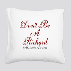 Dont Be A Richard Square Canvas Pillow