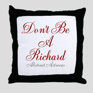 Dont Be A Richard Throw Pillow