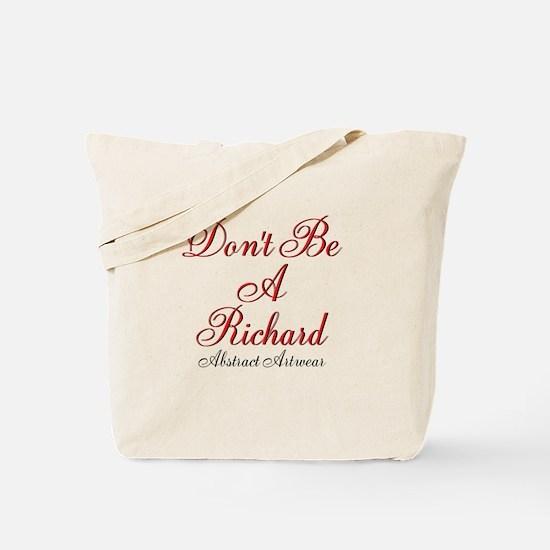Dont Be A Richard Tote Bag