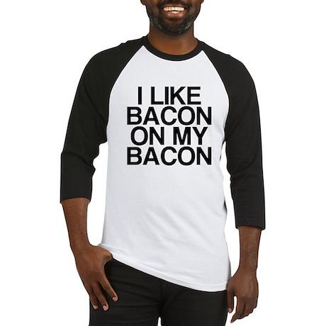 I Like Bacon on my Bacon Baseball Jersey
