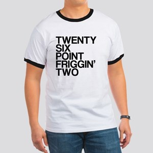 Twenty Six Point Friggin Two Ringer T