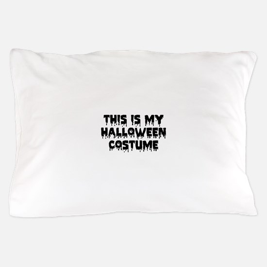 This Is My Halloween Costume Pillow Case