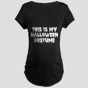 This Is My Halloween Costume Maternity Dark T-Shir