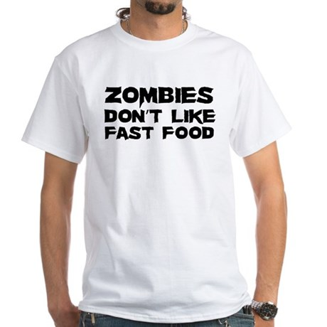 Zombies don't like fast food White T-Shirt