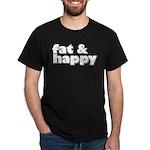 Fat and Happy Dark T-Shirt