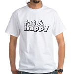 Fat and Happy White T-Shirt