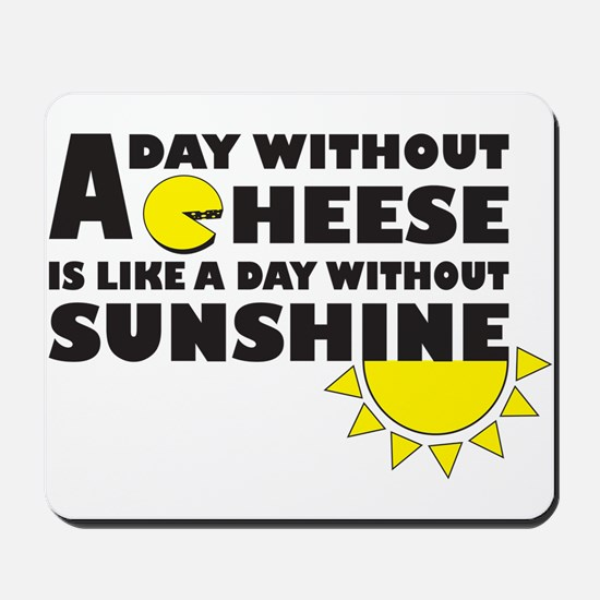 A Day Without Cheese Mousepad