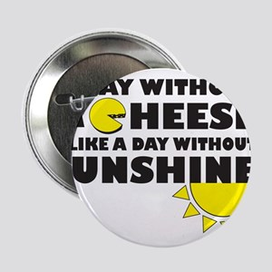 """A Day Without Cheese 2.25"""" Button"""