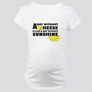 A Day Without Cheese Maternity T-Shirt