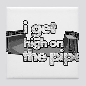 I GET HIGH ON THE PIPE Tile Coaster