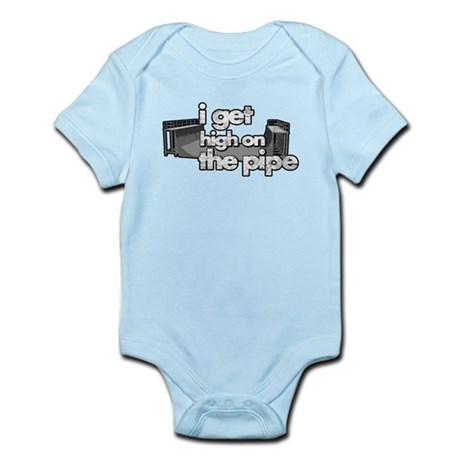 I GET HIGH ON THE PIPE Infant Bodysuit