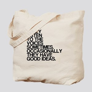 The Voices Have Good Ideas Tote Bag