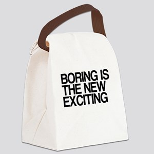Boring Is The New Exciting Canvas Lunch Bag