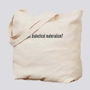 Got Dialectical Materialism? Tote Bag