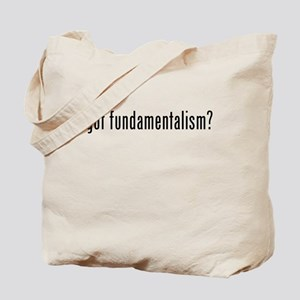 Got Fundamentalism? Tote Bag