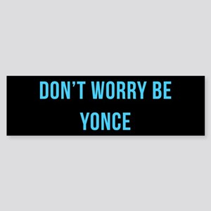 Don't Worry Be Yonce (blue) Bumper Sticker