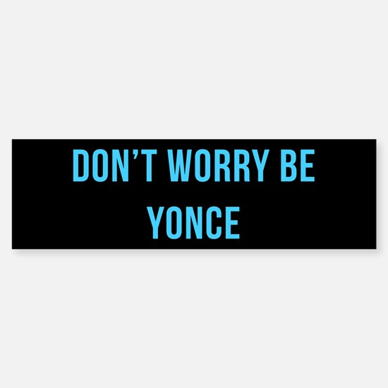 Don't Worry Be Yonce (blue) Bumper Bumper Bumper Sticker