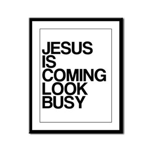 Jesus Is Coming, Look Busy Framed Panel Print