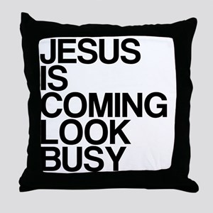 Jesus Is Coming, Look Busy Throw Pillow