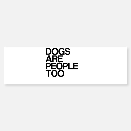 Dogs Are People Too Sticker (Bumper)