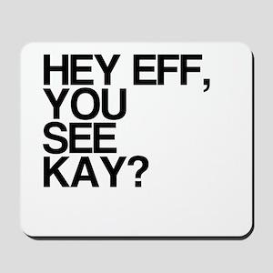 Hey Eff, You See Kay? Mousepad