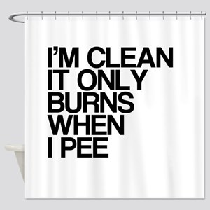 Im Clean, It Only Burns When I Pee Shower Curtain