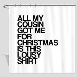 Cousin, Lousy Christmas Gift, Shower Curtain