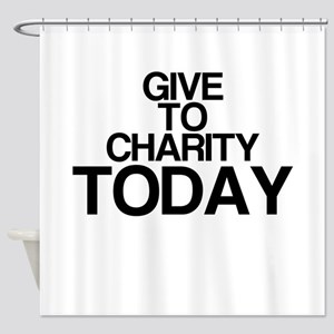 Give To Charity TODAY Shower Curtain