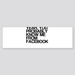 You Know Me From Facebook Sticker (Bumper)